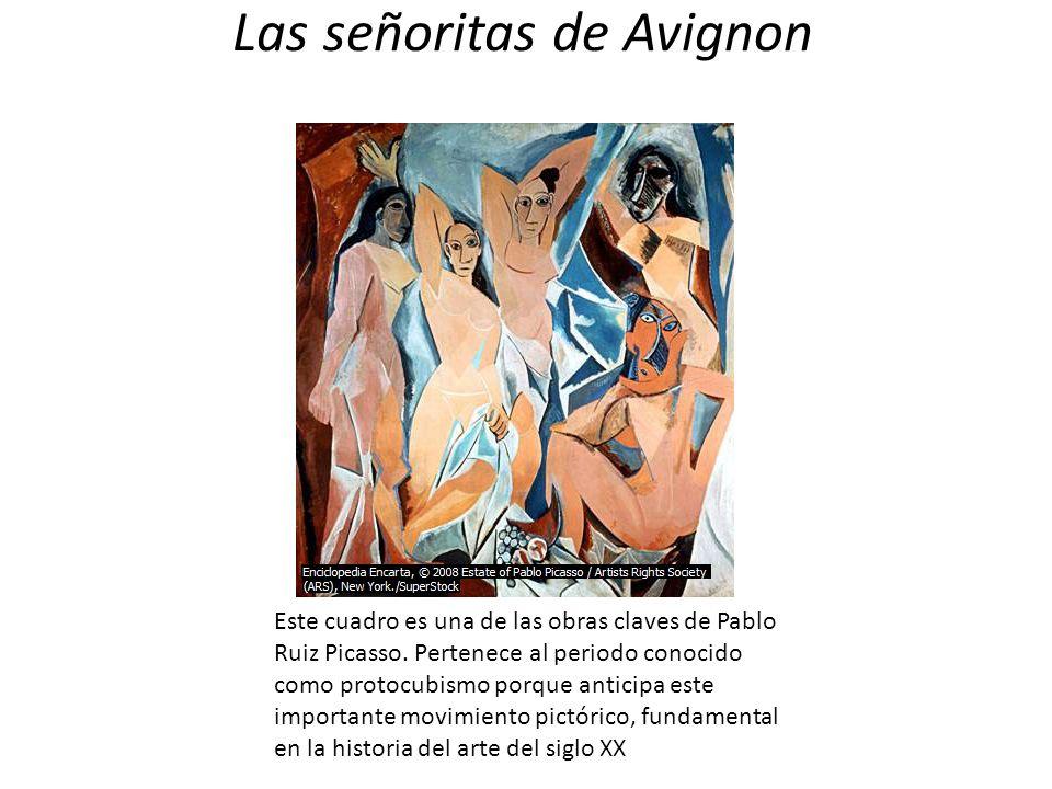 Las señoritas de Avignon Este cuadro es una de las obras claves de Pablo Ruiz Picasso. Pertenece al periodo conocido como protocubismo porque anticipa