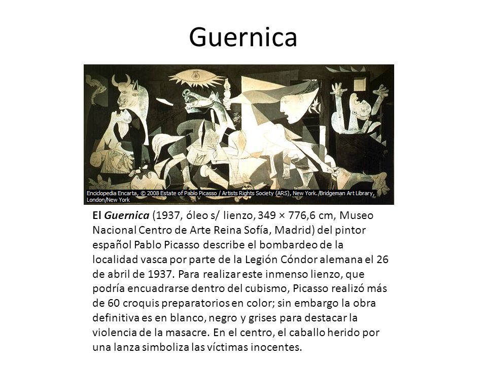 Guernica El Guernica (1937, óleo s/ lienzo, 349 × 776,6 cm, Museo Nacional Centro de Arte Reina Sofía, Madrid) del pintor español Pablo Picasso descri