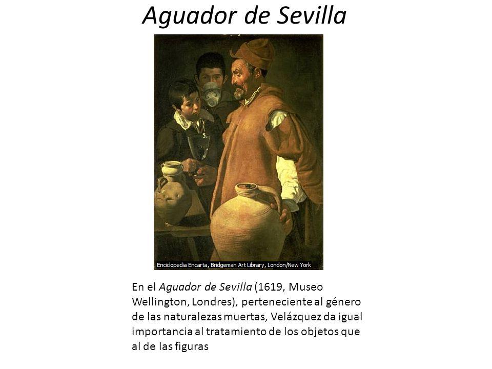 Aguador de Sevilla En el Aguador de Sevilla (1619, Museo Wellington, Londres), perteneciente al género de las naturalezas muertas, Velázquez da igual