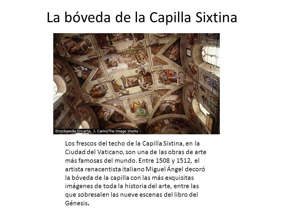 La bóveda de la Capilla Sixtina Los frescos del techo de la Capilla Sixtina, en la Ciudad del Vaticano, son una de las obras de arte más famosas del m