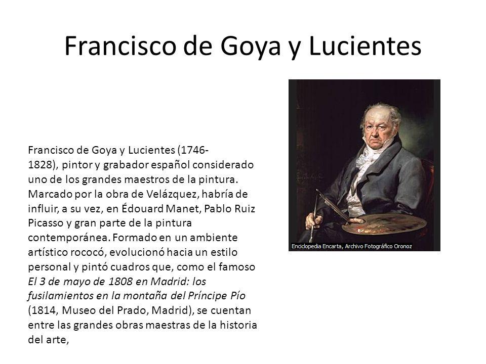 Francisco de Goya y Lucientes Francisco de Goya y Lucientes (1746- 1828), pintor y grabador español considerado uno de los grandes maestros de la pint