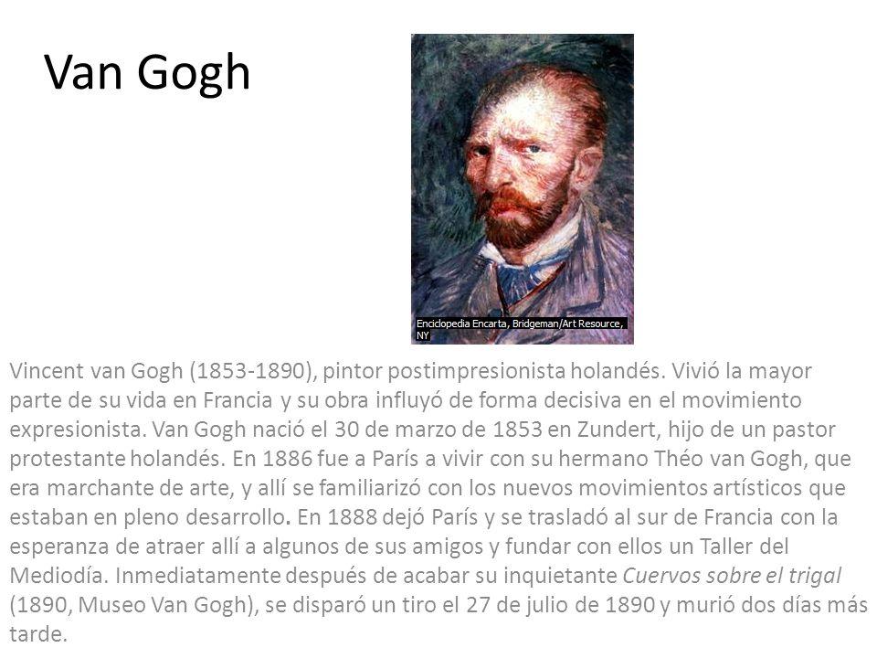 Van Gogh Vincent van Gogh (1853-1890), pintor postimpresionista holandés. Vivió la mayor parte de su vida en Francia y su obra influyó de forma decisi