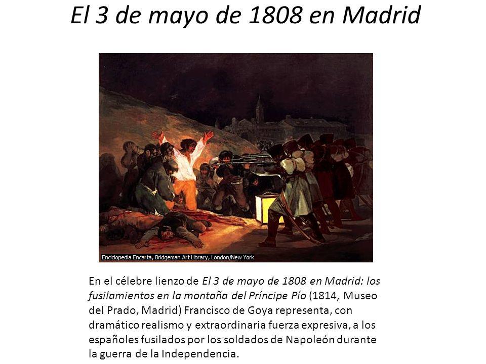 El 3 de mayo de 1808 en Madrid En el célebre lienzo de El 3 de mayo de 1808 en Madrid: los fusilamientos en la montaña del Príncipe Pío (1814, Museo d
