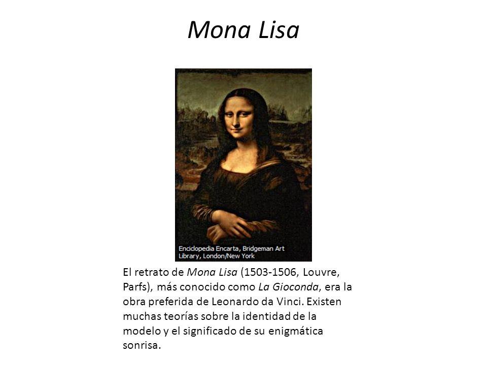 Mona Lisa El retrato de Mona Lisa (1503-1506, Louvre, Parfs), más conocido como La Gioconda, era la obra preferida de Leonardo da Vinci. Existen mucha