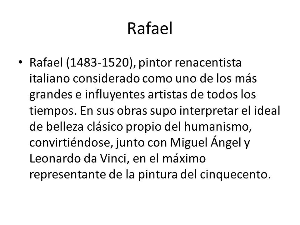 Rafael Rafael (1483-1520), pintor renacentista italiano considerado como uno de los más grandes e influyentes artistas de todos los tiempos. En sus ob