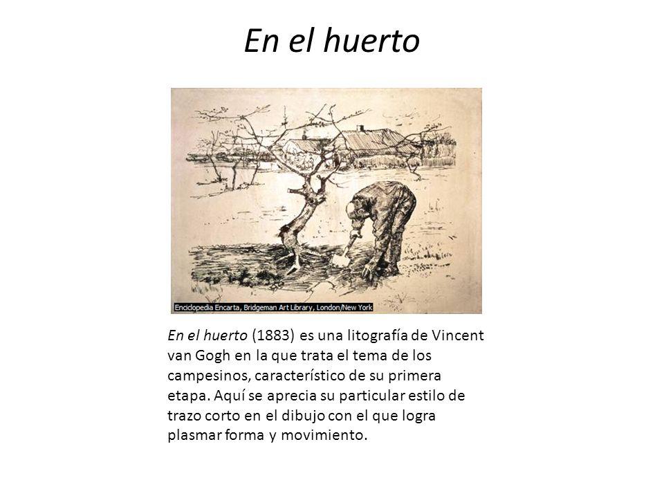 En el huerto En el huerto (1883) es una litografía de Vincent van Gogh en la que trata el tema de los campesinos, característico de su primera etapa.