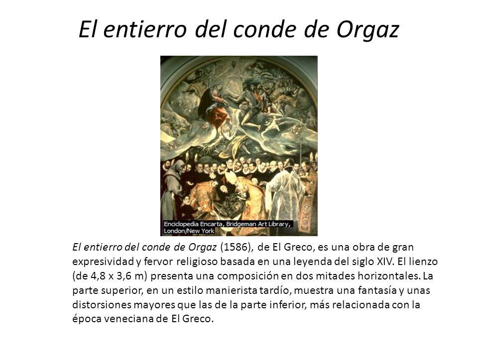 El entierro del conde de Orgaz El entierro del conde de Orgaz (1586), de El Greco, es una obra de gran expresividad y fervor religioso basada en una l