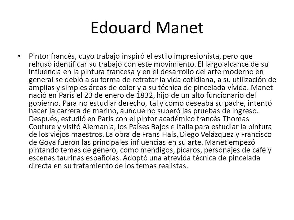 Edouard Manet Pintor francés, cuyo trabajo inspiró el estilo impresionista, pero que rehusó identificar su trabajo con este movimiento. El largo alcan