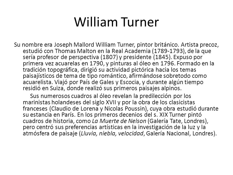 William Turner Su nombre era Joseph Mallord William Turner, pintor británico.