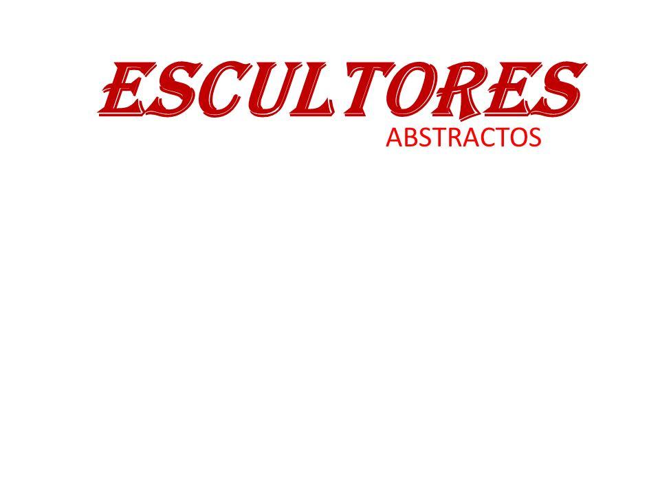 ESCULTORES ABSTRACTOS