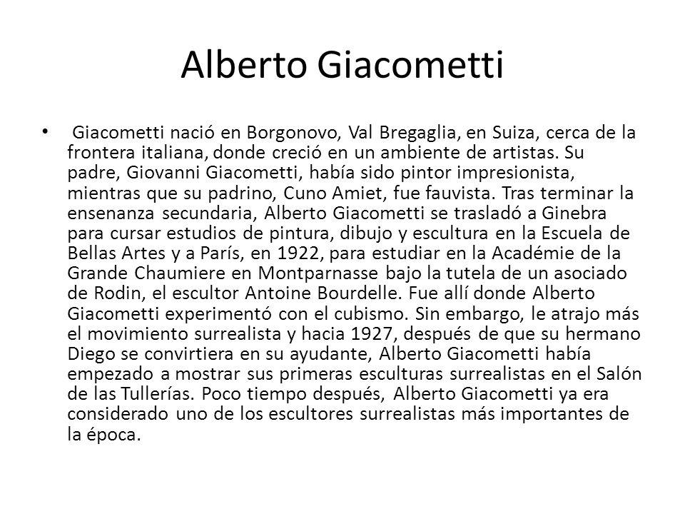 Alberto Giacometti Giacometti nació en Borgonovo, Val Bregaglia, en Suiza, cerca de la frontera italiana, donde creció en un ambiente de artistas. Su
