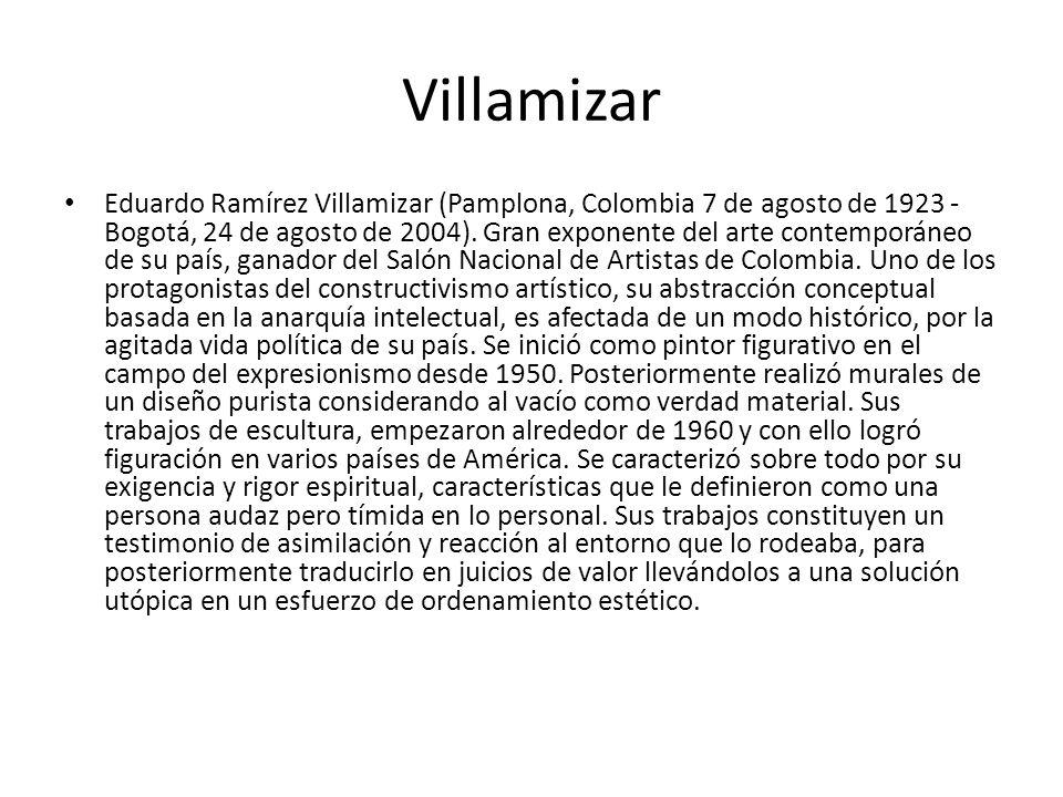 Villamizar Eduardo Ramírez Villamizar (Pamplona, Colombia 7 de agosto de 1923 - Bogotá, 24 de agosto de 2004). Gran exponente del arte contemporáneo d