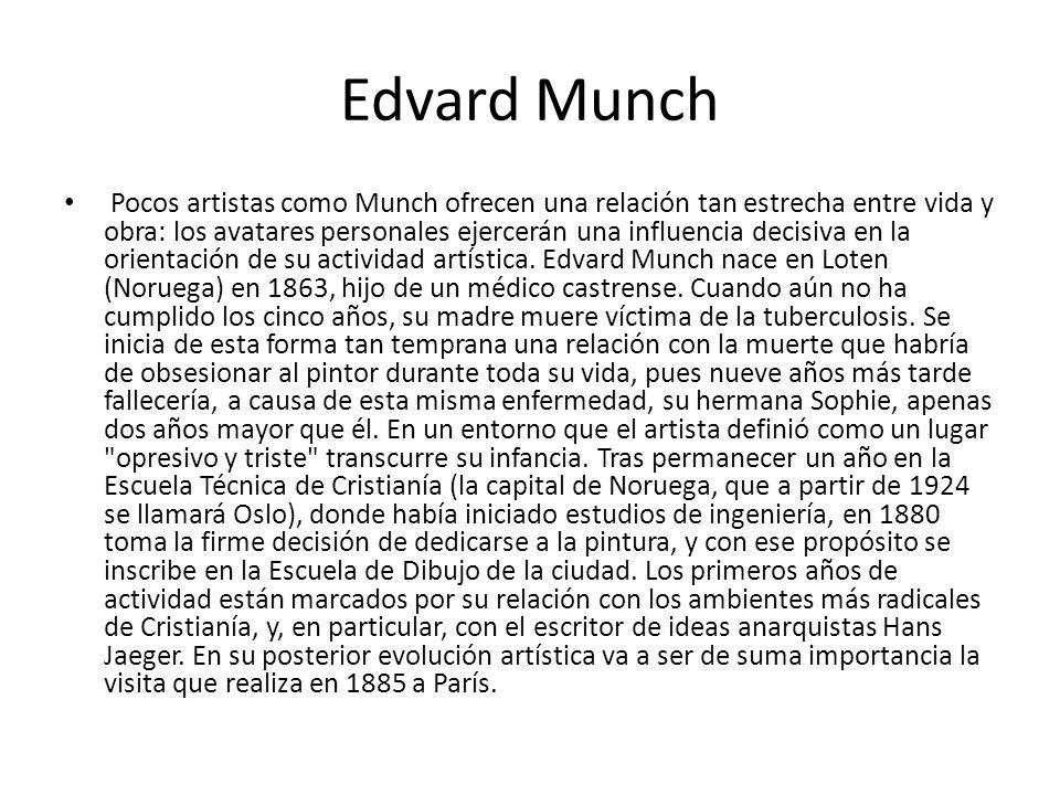 Edvard Munch Pocos artistas como Munch ofrecen una relación tan estrecha entre vida y obra: los avatares personales ejercerán una influencia decisiva