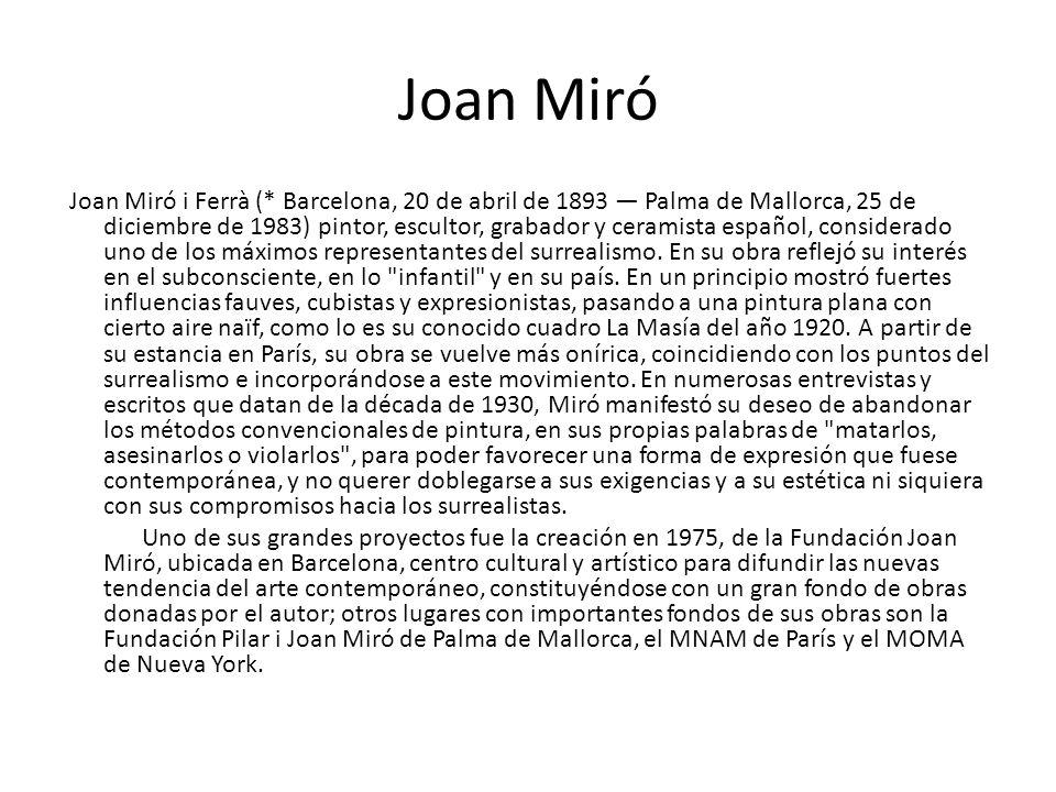 Joan Miró Joan Miró i Ferrà (* Barcelona, 20 de abril de 1893 Palma de Mallorca, 25 de diciembre de 1983) pintor, escultor, grabador y ceramista españ
