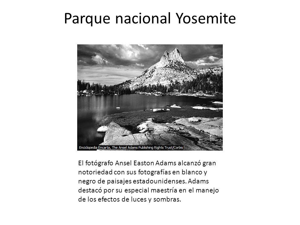 Parque nacional Yosemite El fotógrafo Ansel Easton Adams alcanzó gran notoriedad con sus fotografías en blanco y negro de paisajes estadounidenses. Ad