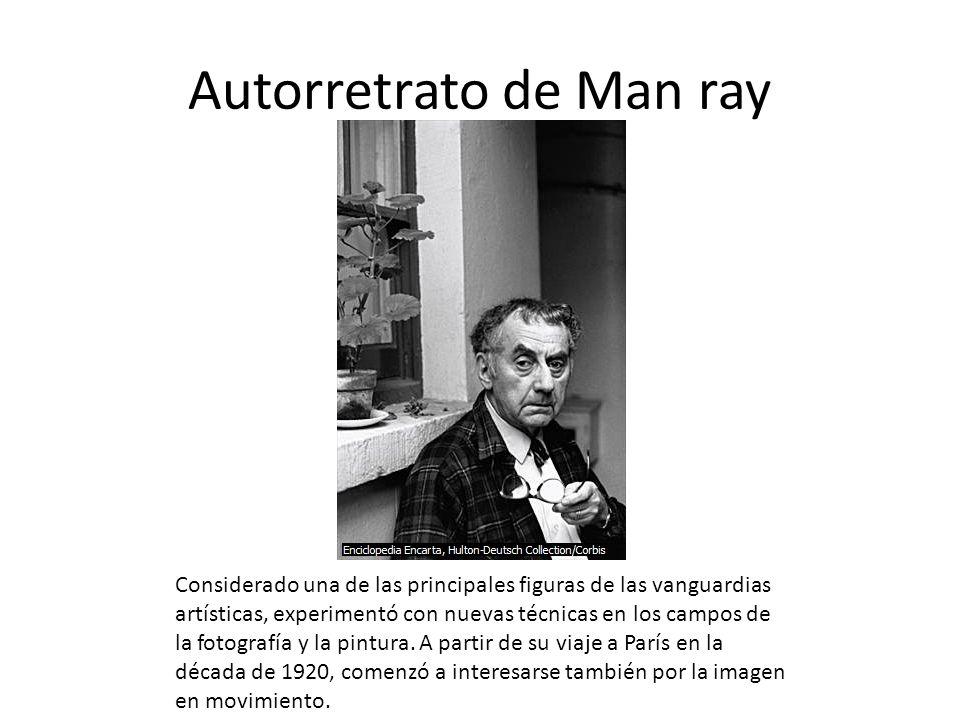 Autorretrato de Man ray Considerado una de las principales figuras de las vanguardias artísticas, experimentó con nuevas técnicas en los campos de la