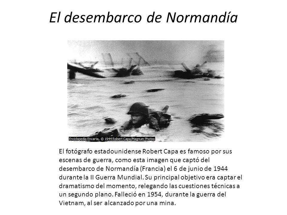 El desembarco de Normandía El fotógrafo estadounidense Robert Capa es famoso por sus escenas de guerra, como esta imagen que captó del desembarco de N
