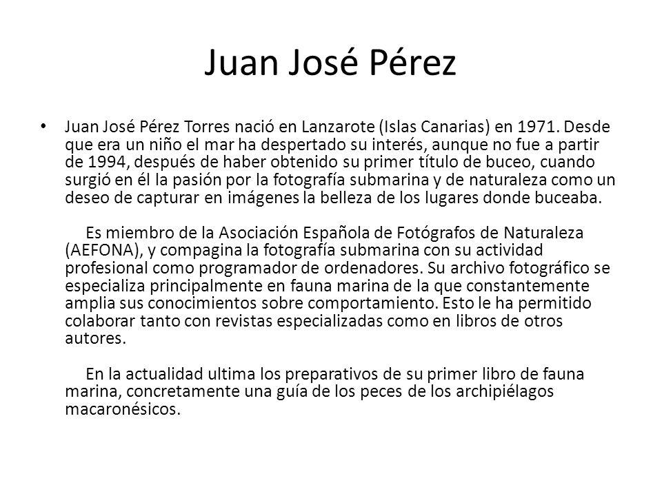 Juan José Pérez Juan José Pérez Torres nació en Lanzarote (Islas Canarias) en 1971. Desde que era un niño el mar ha despertado su interés, aunque no f