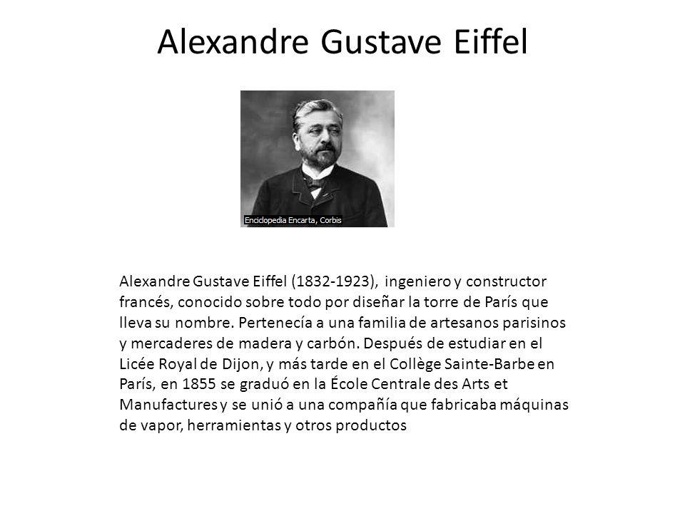 Alexandre Gustave Eiffel Alexandre Gustave Eiffel (1832-1923), ingeniero y constructor francés, conocido sobre todo por diseñar la torre de París que