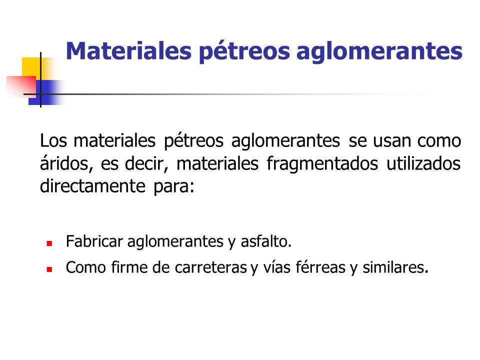 Materiales pétreos aglomerantes Los materiales pétreos aglomerantes se usan como áridos, es decir, materiales fragmentados utilizados directamente par