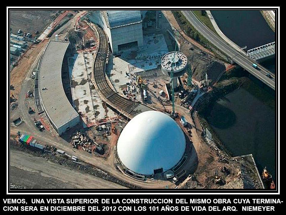 VEMOS, UNA VISTA SUPERIOR DE LA CONSTRUCCION DEL MISMO OBRA CUYA TERMINA- CION SERA EN DICIEMBRE DEL 2012 CON LOS 101 AÑOS DE VIDA DEL ARQ. NIEMEYER