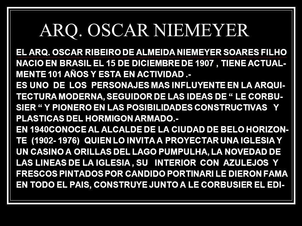 ARQ. OSCAR NIEMEYER EL ARQ. OSCAR RIBEIRO DE ALMEIDA NIEMEYER SOARES FILHO NACIO EN BRASIL EL 15 DE DICIEMBRE DE 1907, TIENE ACTUAL- MENTE 101 AÑOS Y