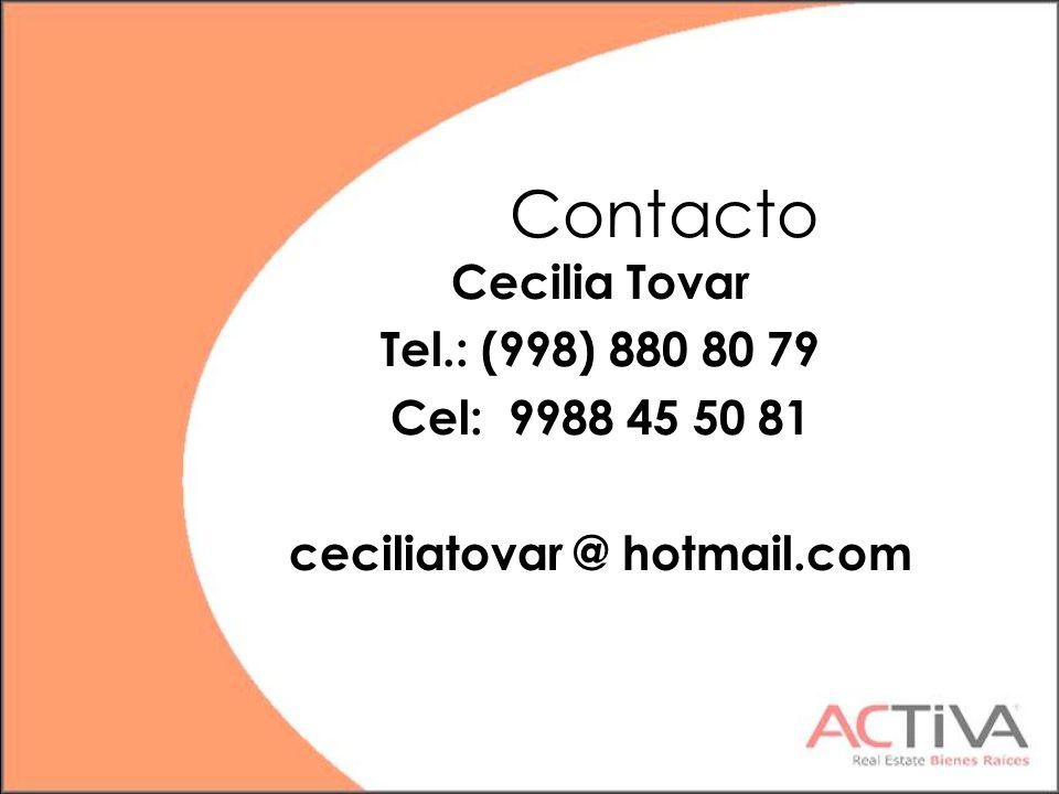 Contacto Cecilia Tovar Tel.: (998) 880 80 79 Cel: 9988 45 50 81 ceciliatovar @ hotmail.com