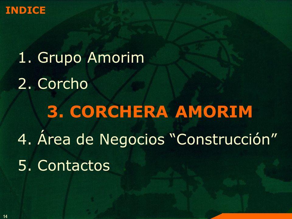 14 INDICE 1. Grupo Amorim 2. Corcho 3. CORCHERA AMORIM 4. Área de Negocios Construcción 5. Contactos