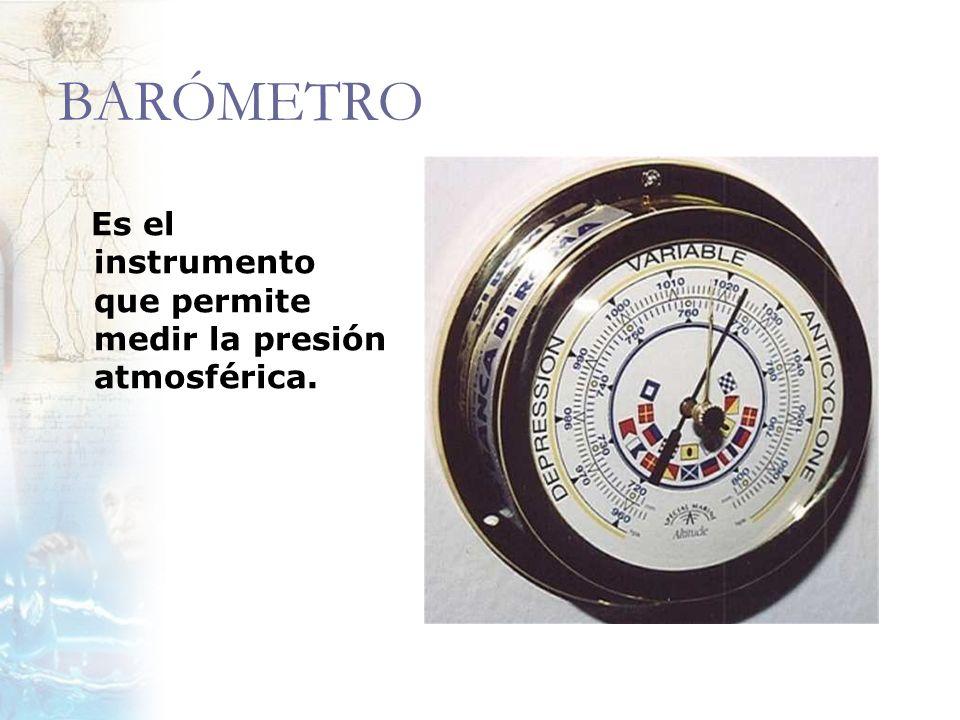BARÓMETRO Es el instrumento que permite medir la presión atmosférica.