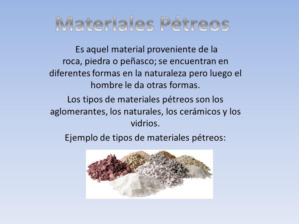 Es aquel material proveniente de la roca, piedra o peñasco; se encuentran en diferentes formas en la naturaleza pero luego el hombre le da otras formas.