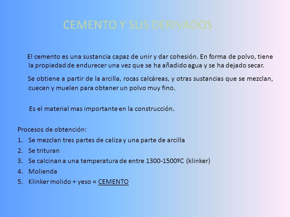 CEMENTO Y SUS DERIVADOS El cemento es una sustancia capaz de unir y dar cohesión.