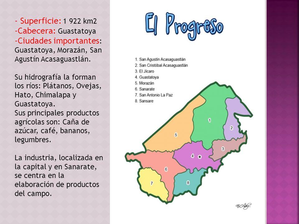 - Superficie: 1 922 km2 -Cabecera: Guastatoya -Ciudades importantes : Guastatoya, Morazán, San Agustín Acasaguastlán. Su hidrografía la forman los río