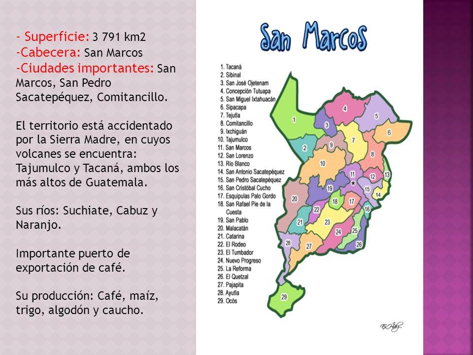 - Superficie: 3 791 km2 -Cabecera: San Marcos -Ciudades importantes: San Marcos, San Pedro Sacatepéquez, Comitancillo. El territorio está accidentado
