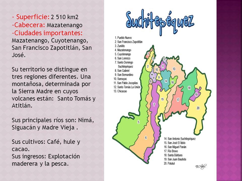 - Superficie: 2 510 km2 -Cabecera: Mazatenango -Ciudades importantes: Mazatenango, Cuyotenango, San Francisco Zapotitlán, San José. Su territorio se d
