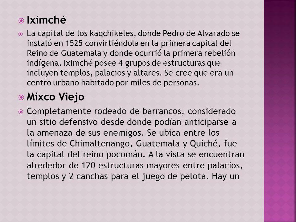 Iximché La capital de los kaqchikeles, donde Pedro de Alvarado se instaló en 1525 convirtiéndola en la primera capital del Reino de Guatemala y donde