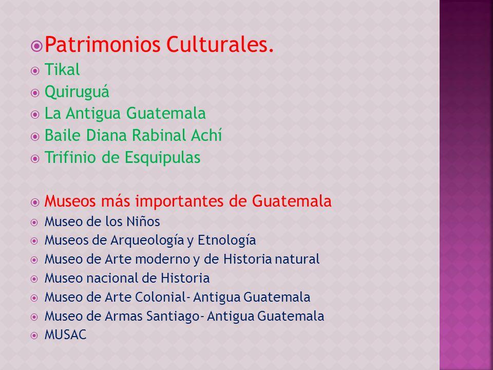 Patrimonios Culturales. Tikal Quiruguá La Antigua Guatemala Baile Diana Rabinal Achí Trifinio de Esquipulas Museos más importantes de Guatemala Museo
