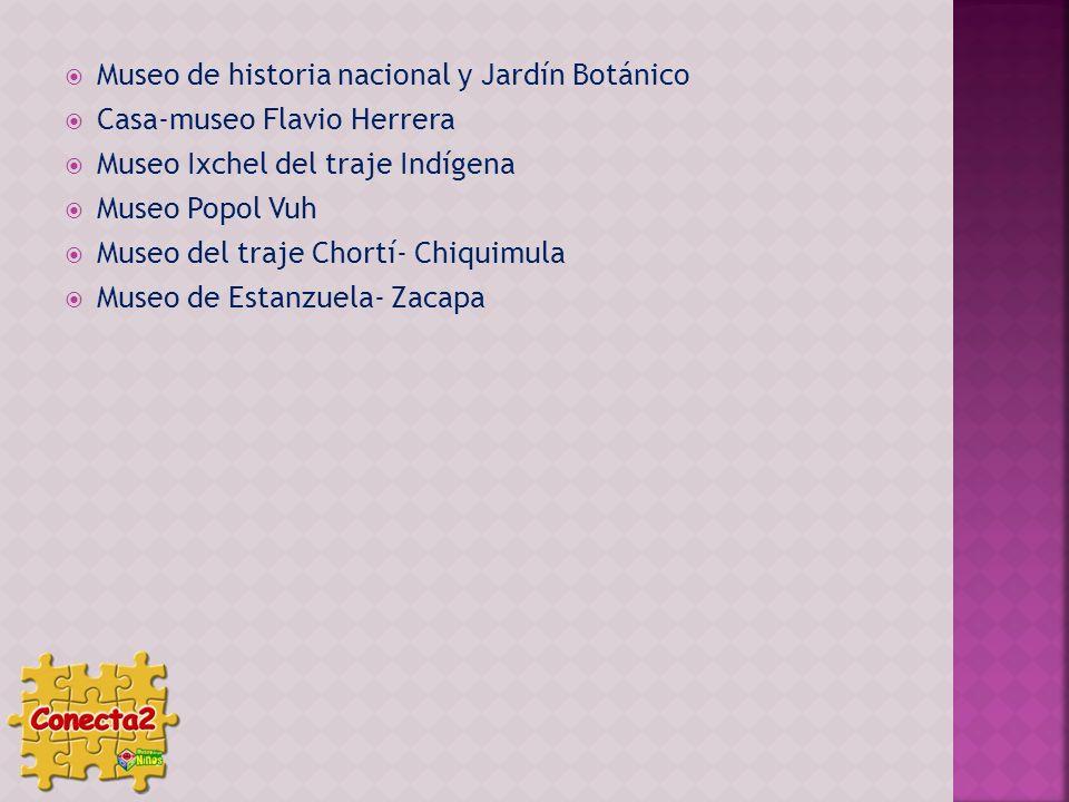 Museo de historia nacional y Jardín Botánico Casa-museo Flavio Herrera Museo Ixchel del traje Indígena Museo Popol Vuh Museo del traje Chortí- Chiquim