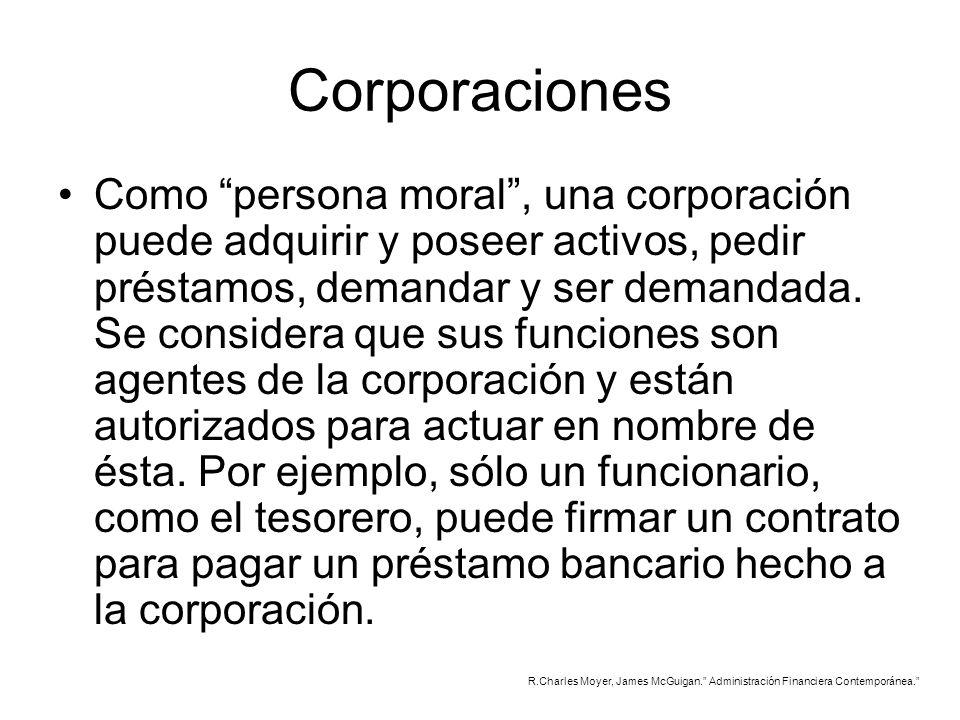 Corporaciones Como persona moral, una corporación puede adquirir y poseer activos, pedir préstamos, demandar y ser demandada. Se considera que sus fun