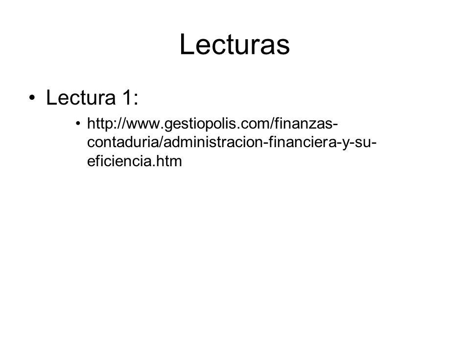 Lecturas Lectura 1: http://www.gestiopolis.com/finanzas- contaduria/administracion-financiera-y-su- eficiencia.htm