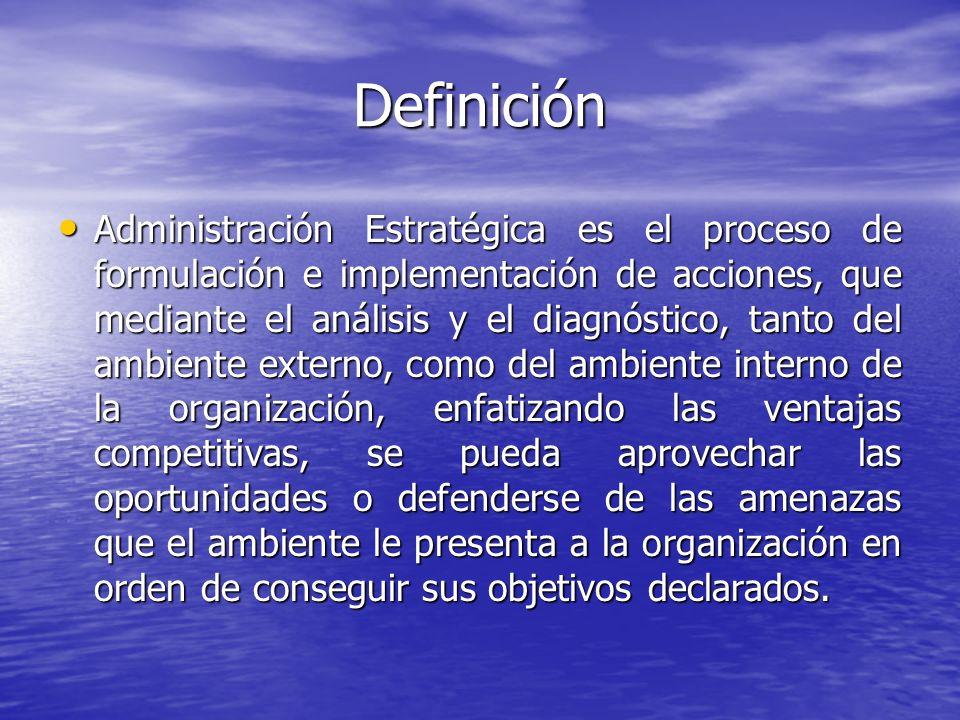 Definición Administración Estratégica es el proceso de formulación e implementación de acciones, que mediante el análisis y el diagnóstico, tanto del