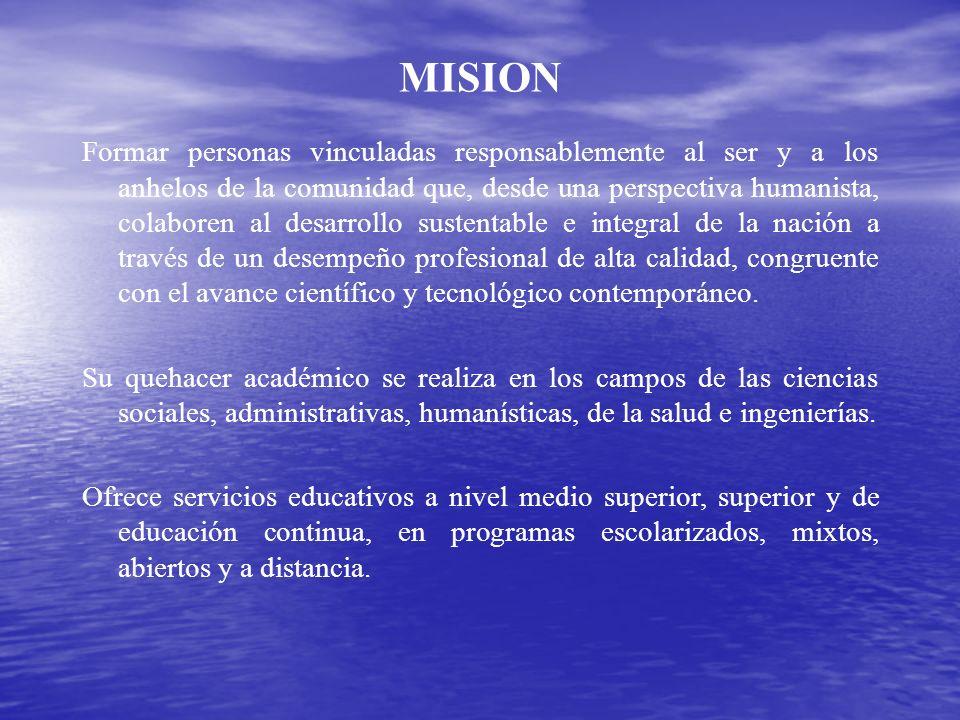 MISION Formar personas vinculadas responsablemente al ser y a los anhelos de la comunidad que, desde una perspectiva humanista, colaboren al desarroll