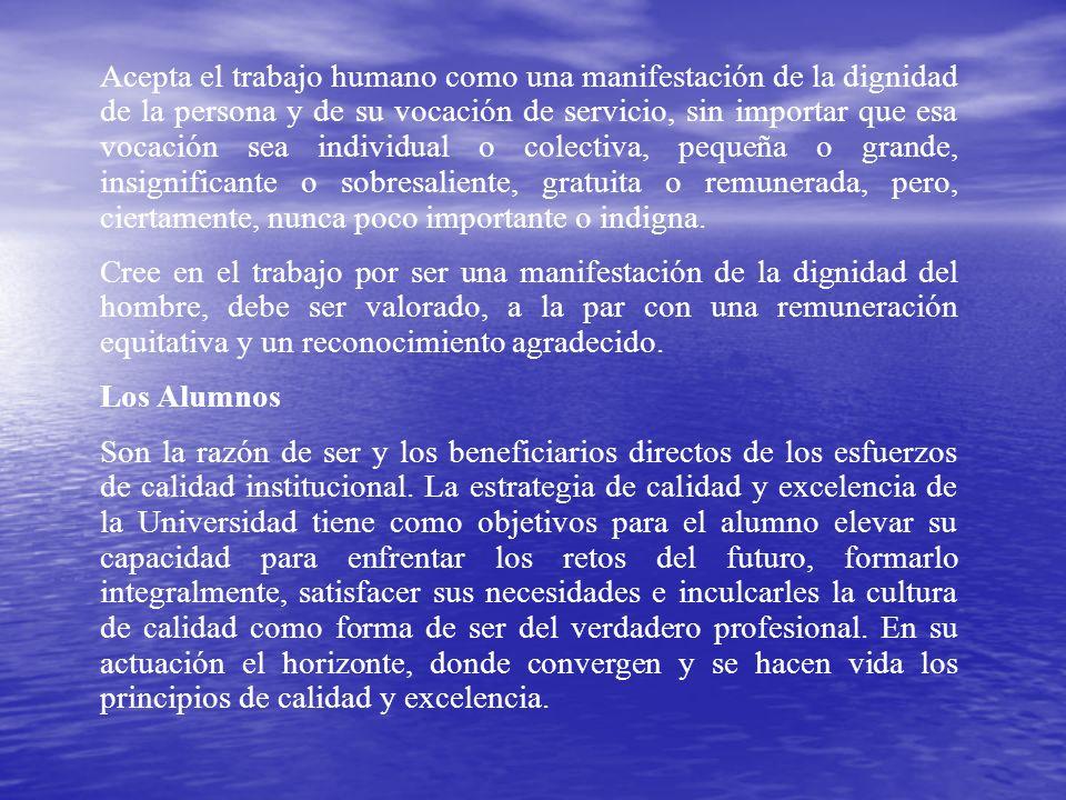 Acepta el trabajo humano como una manifestación de la dignidad de la persona y de su vocación de servicio, sin importar que esa vocación sea individua
