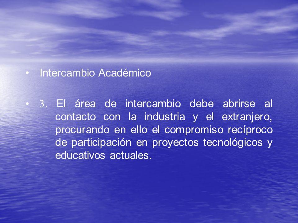 Intercambio Académico 3. El área de intercambio debe abrirse al contacto con la industria y el extranjero, procurando en ello el compromiso recíproco