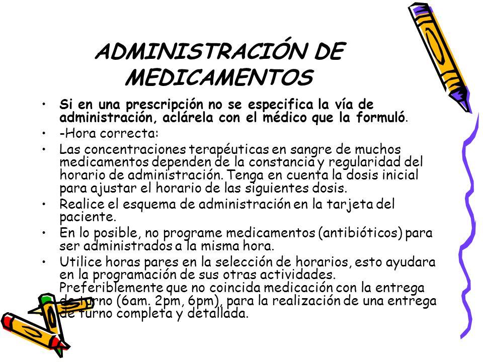 ADMINISTRACIÓN DE MEDICAMENTOS Si en una prescripción no se especifica la vía de administración, aclárela con el médico que la formuló.