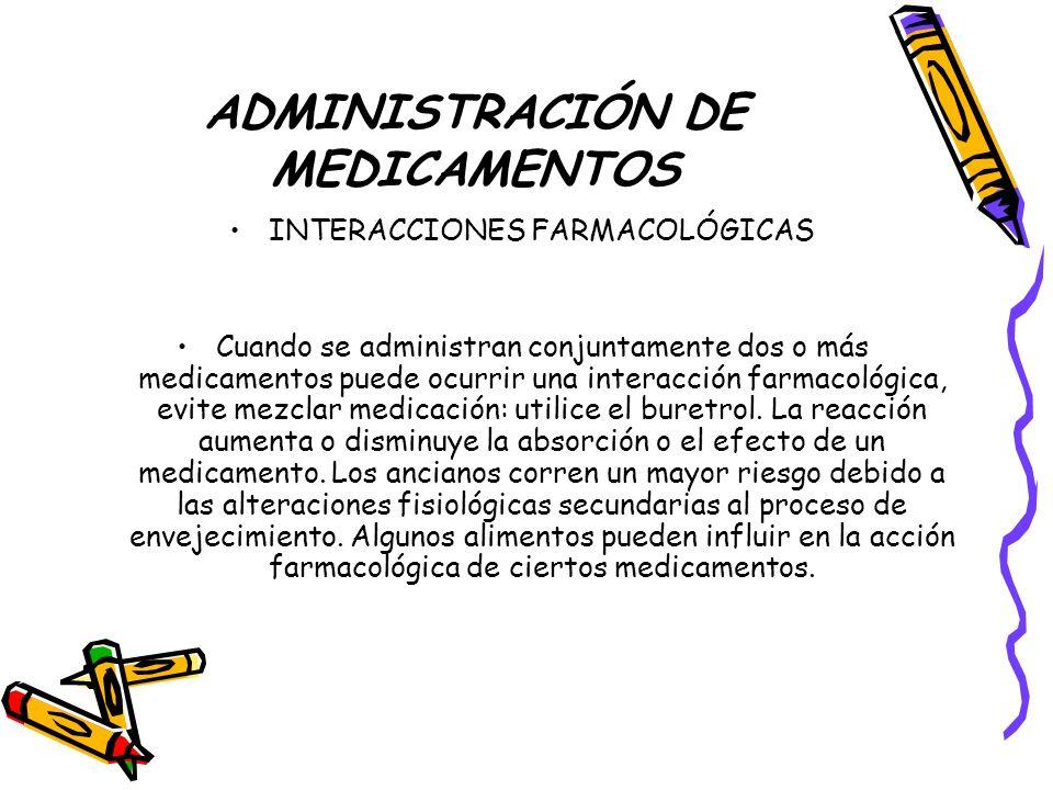 ADMINISTRACIÓN DE MEDICAMENTOS INTERACCIONES FARMACOLÓGICAS Cuando se administran conjuntamente dos o más medicamentos puede ocurrir una interacción farmacológica, evite mezclar medicación: utilice el buretrol.