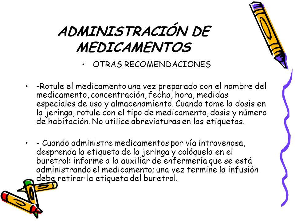 ADMINISTRACIÓN DE MEDICAMENTOS Nunca deje un medicamento en la habitación del paciente, corre el riesgo de no tomarlo o que lo ingiera otro paciente.