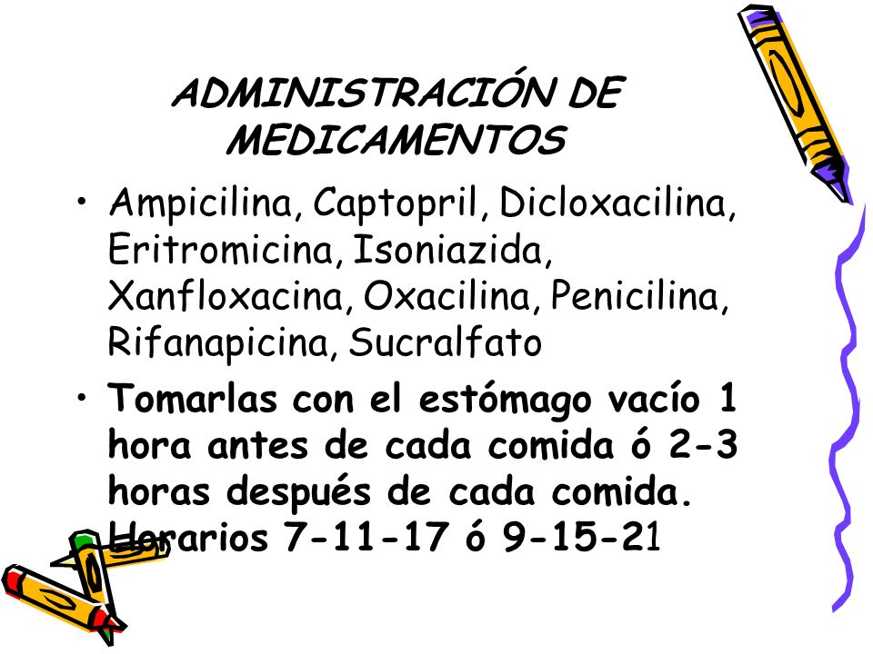 ADMINISTRACIÓN DE MEDICAMENTOS Ampicilina, Captopril, Dicloxacilina, Eritromicina, Isoniazida, Xanfloxacina, Oxacilina, Penicilina, Rifanapicina, Sucr