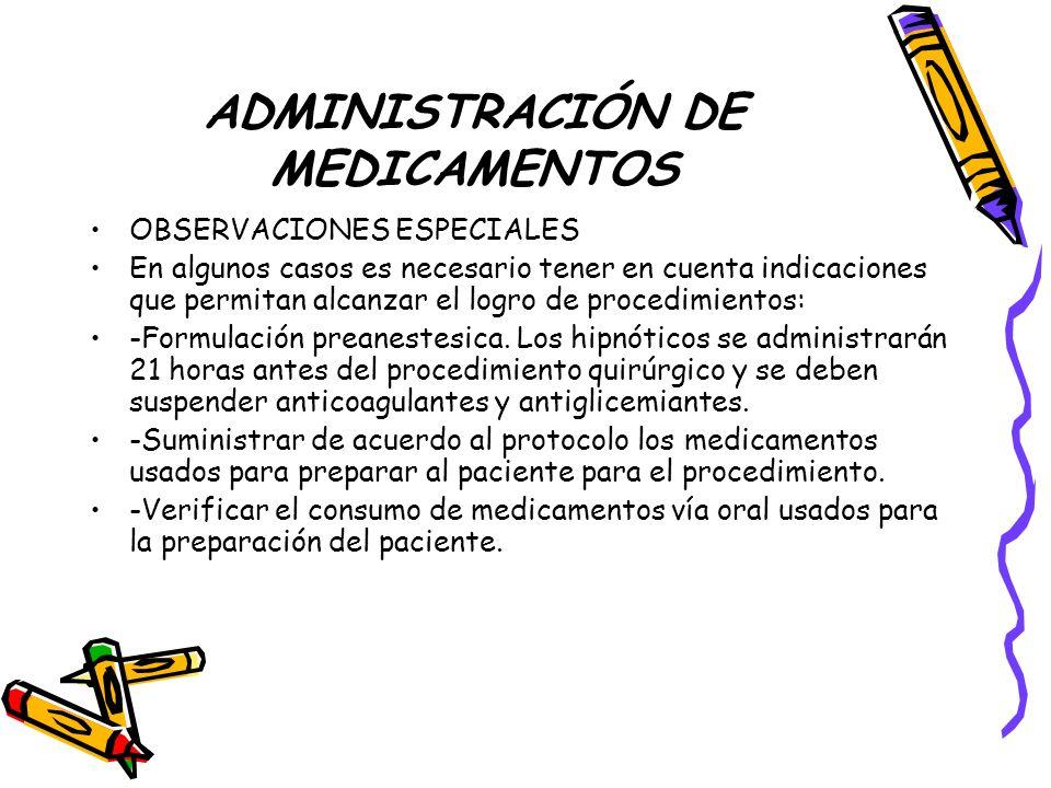 ADMINISTRACIÓN DE MEDICAMENTOS OBSERVACIONES ESPECIALES En algunos casos es necesario tener en cuenta indicaciones que permitan alcanzar el logro de procedimientos: -Formulación preanestesica.