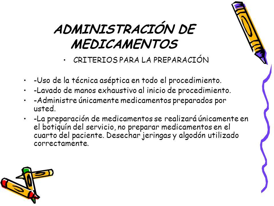 ADMINISTRACIÓN DE MEDICAMENTOS CRITERIOS PARA LA PREPARACIÓN -Uso de la técnica aséptica en todo el procedimiento.