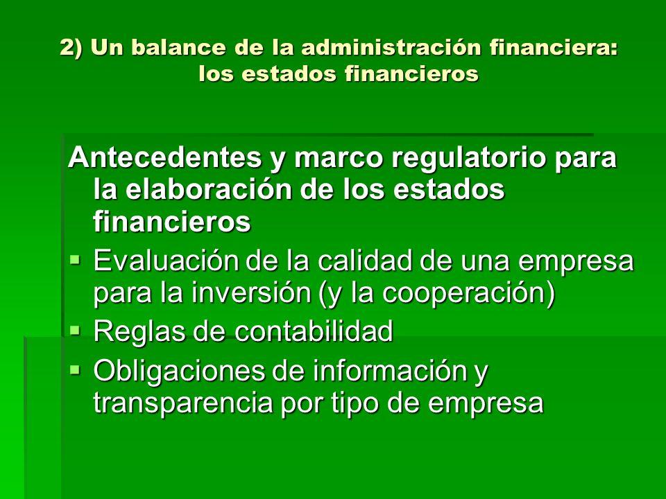 2) Un balance de la administración financiera: los estados financieros Antecedentes y marco regulatorio para la elaboración de los estados financieros